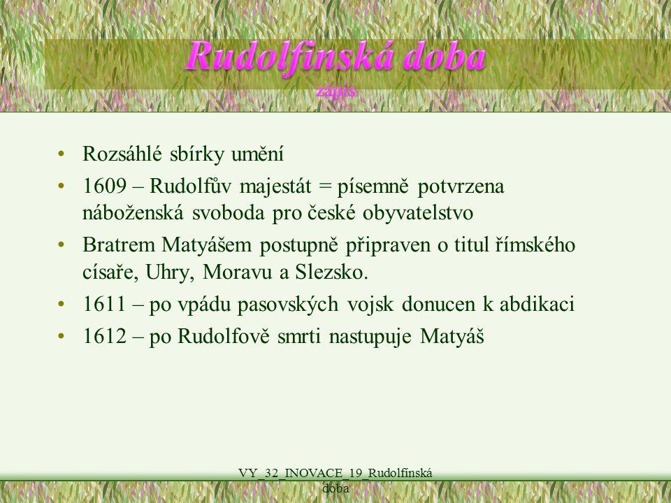 Rozsáhlé sbírky umění 1609 – Rudolfův majestát = písemně potvrzena náboženská svoboda pro české obyvatelstvo Bratrem Matyášem postupně připraven o titul římského císaře, Uhry, Moravu a Slezsko.