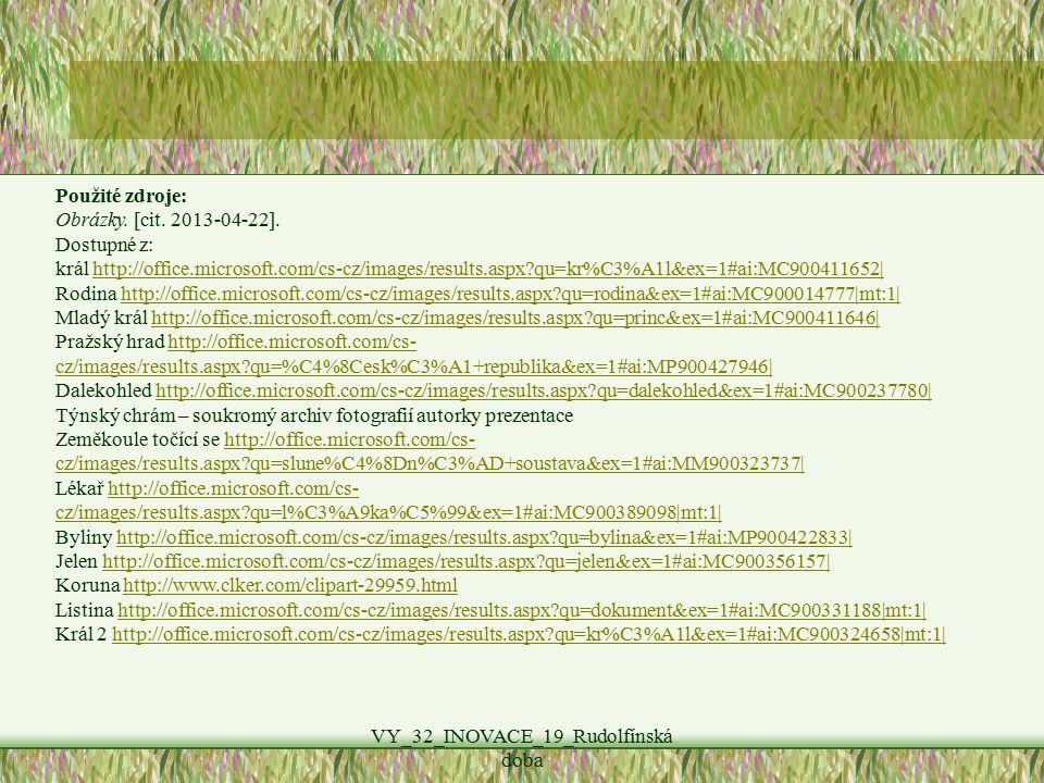 Použité zdroje: Obrázky. [cit. 2013-04-22]. Dostupné z: král http://office.microsoft.com/cs-cz/images/results.aspx?qu=kr%C3%A1l&ex=1#ai:MC900411652|ht