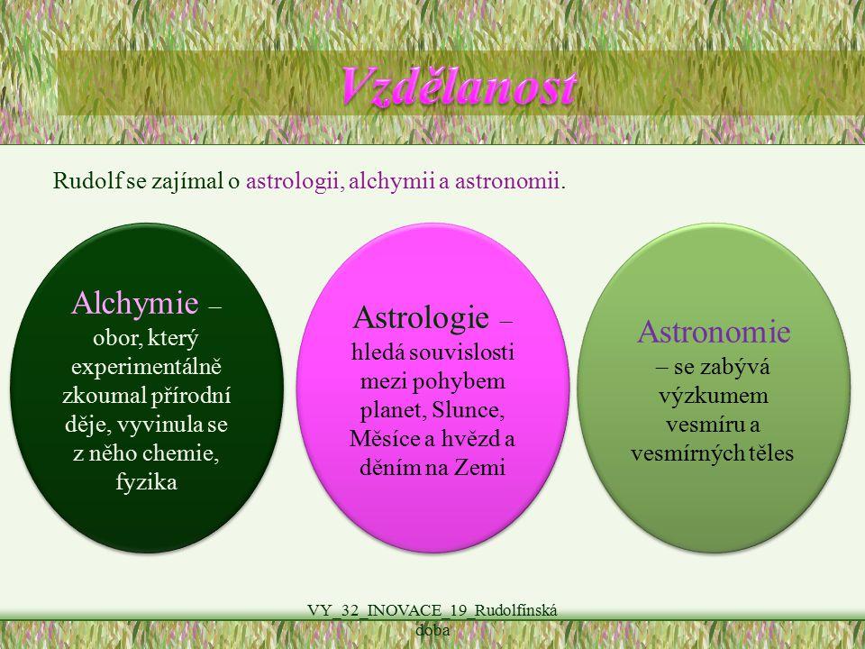 VY_32_INOVACE_19_Rudolfínská doba Rudolf se zajímal o astrologii, alchymii a astronomii. Alchymie – obor, který experimentálně zkoumal přírodní děje,