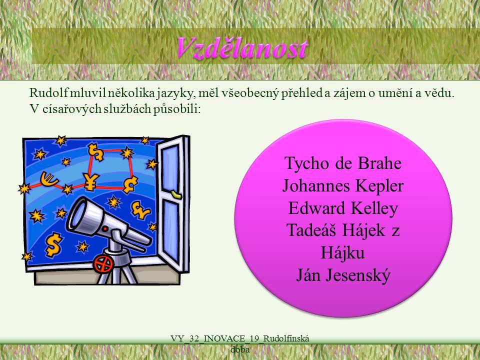 VY_32_INOVACE_19_Rudolfínská doba Rudolf mluvil několika jazyky, měl všeobecný přehled a zájem o umění a vědu. V císařových službách působili: Tycho d