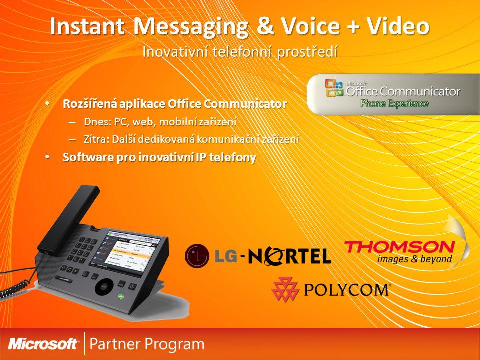 Instant Messaging & Voice + Video Inovativní telefonní prostředí Rozšířená aplikace Office Communicator Rozšířená aplikace Office Communicator – Dnes: PC, web, mobilní zařízení – Zítra: Další dedikovaná komunikační zařízení Software pro inovativní IP telefony Software pro inovativní IP telefony