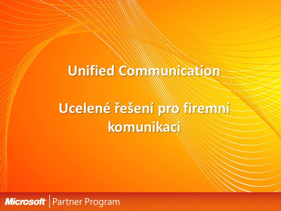 Unified Communication Ucelené řešení pro firemní komunikaci