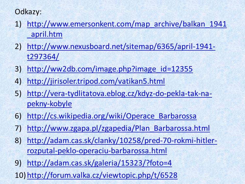 Odkazy: 1)http://www.emersonkent.com/map_archive/balkan_1941 _april.htmhttp://www.emersonkent.com/map_archive/balkan_1941 _april.htm 2)http://www.nexu