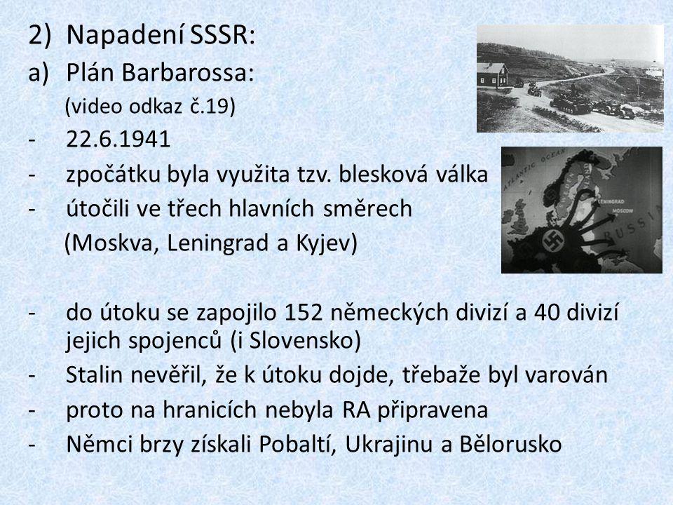 2)Napadení SSSR: a)Plán Barbarossa: (video odkaz č.19) -22.6.1941 -zpočátku byla využita tzv.