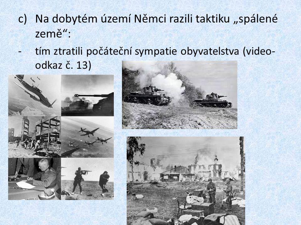 """c)Na dobytém území Němci razili taktiku """"spálené země : -tím ztratili počáteční sympatie obyvatelstva (video- odkaz č."""