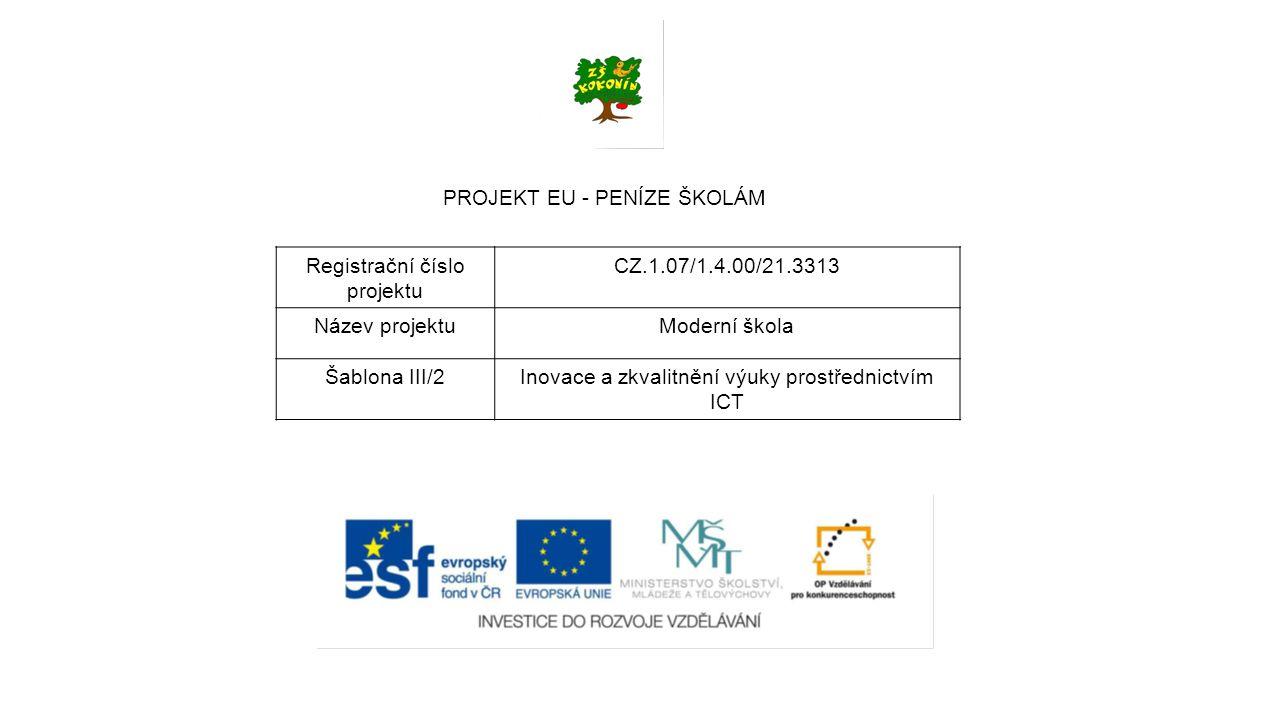 PROJEKT EU - PENÍZE ŠKOLÁM Registrační číslo projektu CZ.1.07/1.4.00/21.3313 Název projektuModerní škola Šablona III/2Inovace a zkvalitnění výuky prostřednictvím ICT Tento materiál byl vytvořen v rámci projektu Operačního programu Vzdělávání pro konkurenceschopnost.