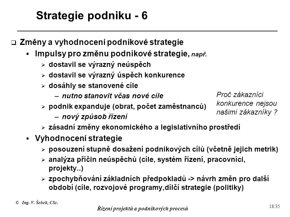 © Ing. V. Šebek, CSc. Řízení projektů a podnikových procesů 18/35 Strategie podniku - 6  Změny a vyhodnocení podnikové strategie  Impulsy pro změnu