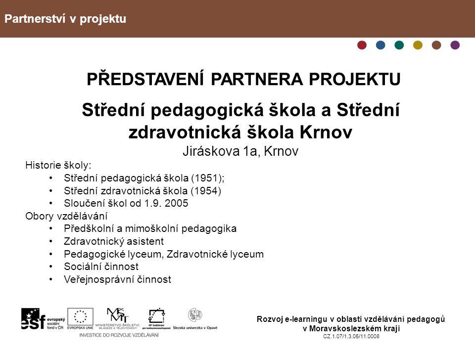 Partnerství v projektu Rozvoj e-learningu v oblasti vzdělávání pedagogů v Moravskoslezském kraji CZ.1.07/1.3.05/11.0008 VSTUP DO PROJEKTU Předchozí zkušenosti (spolupráce na jiných vzdělávacích projektech) Spolehlivost partnera Možnost vyzkoušet nové učební strategie z pozice žáka i učitele