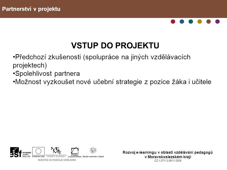 Partnerství v projektu Rozvoj e-learningu v oblasti vzdělávání pedagogů v Moravskoslezském kraji CZ.1.07/1.3.05/11.0008 OČEKÁVÁNÍ Dotazník zájmu učitelů tematické okruhy (převaha kurzů zaměřených na učitelské řemeslo) E-learningová forma kurzů možnost využít při vzdělávání dospělých; najít hranice únosnosti (otázka chybějícího osobního kontaktu)