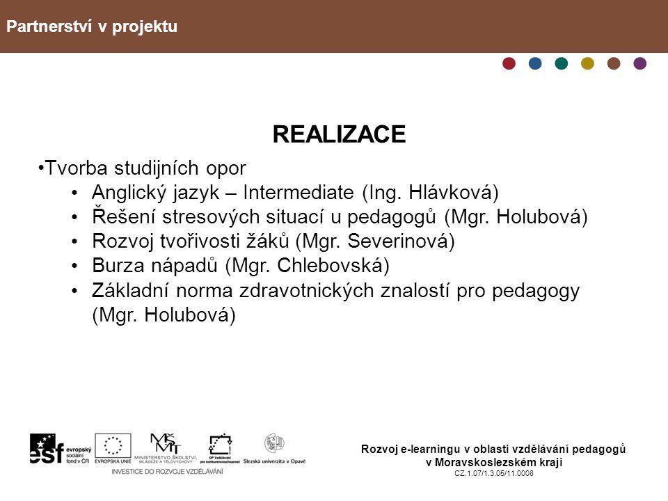 Partnerství v projektu Rozvoj e-learningu v oblasti vzdělávání pedagogů v Moravskoslezském kraji CZ.1.07/1.3.05/11.0008 REALIZACE Účast učitelů Obecná metodika tvorby studijních opor pro e-learnigové kurzy (4) Řešení stresových situací u pedagogů (1) Základní aspekty práce s hyperkinetickým dítětem (5) Podpora týmové práce a motivace žáků a studentů (11) EVO – vybrané kapitoly z ochrany přírody (1) Nejaktivnější učitel – Mgr.