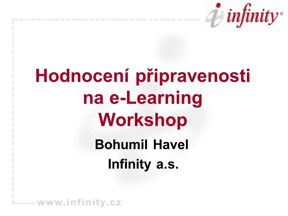 Hodnocení připravenosti na e-Learning Workshop Bohumil Havel Infinity a.s.