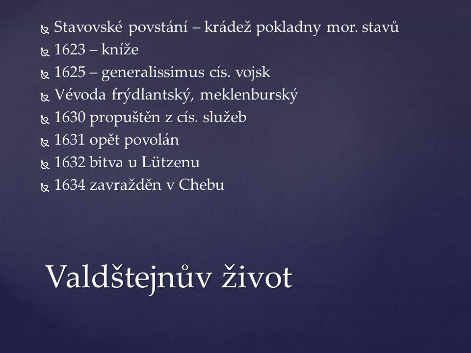 Stavovské povstání – krádež pokladny mor.stavů  1623 – kníže  1625 – generalissimus cís.