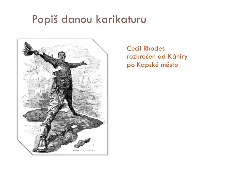 Popiš danou karikaturu Cecil Rhodes rozkročen od Káhiry po Kapské město