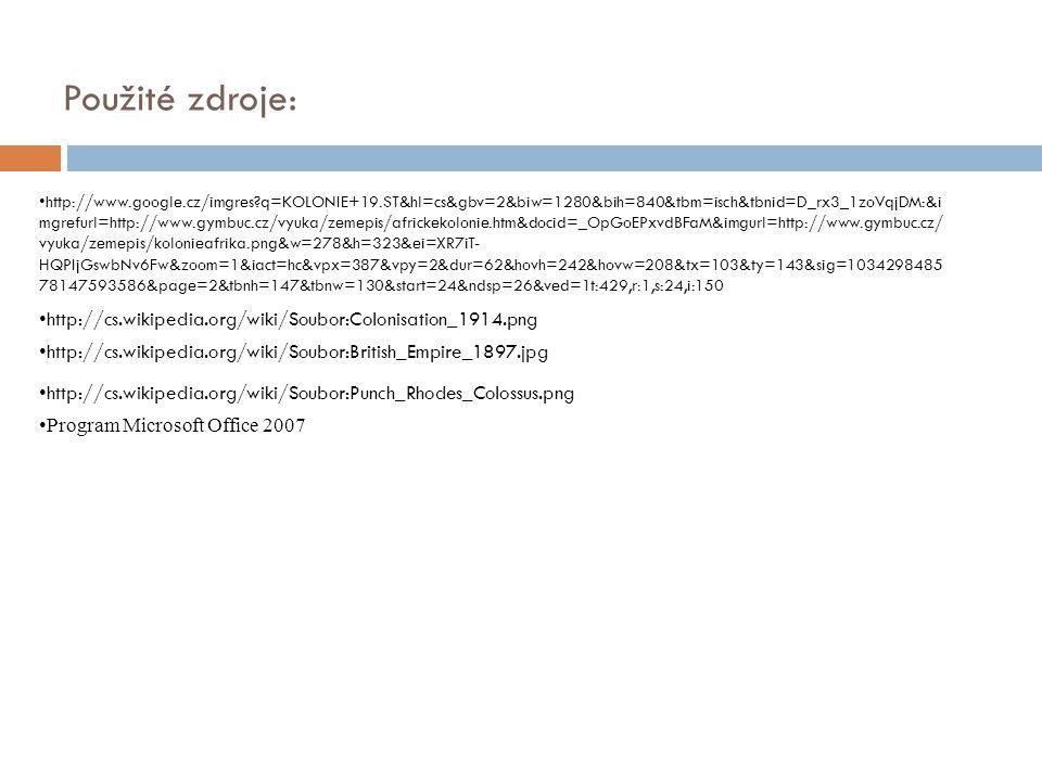 Použité zdroje: http://www.google.cz/imgres?q=KOLONIE+19.ST&hl=cs&gbv=2&biw=1280&bih=840&tbm=isch&tbnid=D_rx3_1zoVqjDM:&i mgrefurl=http://www.gymbuc.c