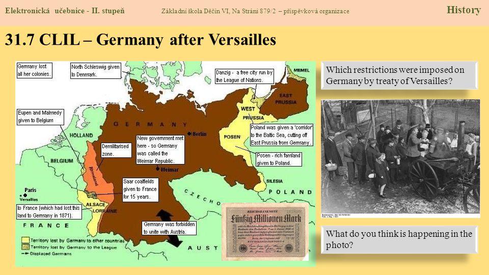 31.7 CLIL – Germany after Versailles Elektronická učebnice - II. stupeň Základní škola Děčín VI, Na Stráni 879/2 – příspěvková organizace History Whic