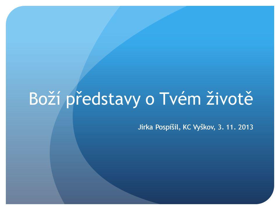 Boží představy o Tvém životě Jirka Pospíšil, KC Vyškov, 3. 11. 2013