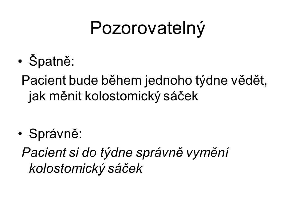 Pozorovatelný Špatně: Pacient bude během jednoho týdne vědět, jak měnit kolostomický sáček Správně: Pacient si do týdne správně vymění kolostomický sá