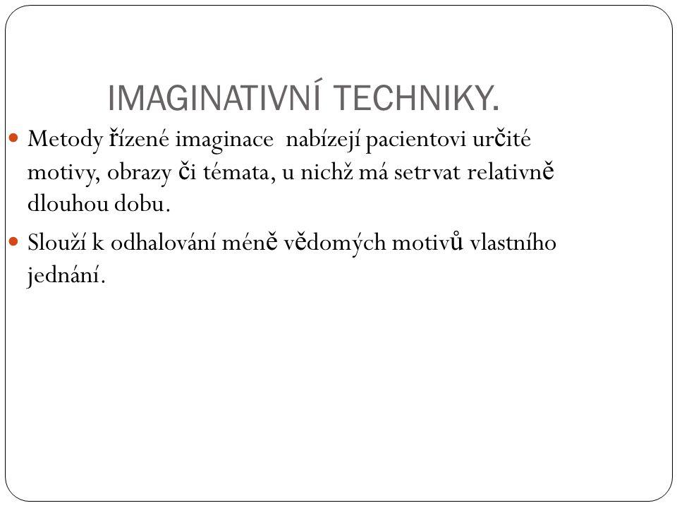 IMAGINATIVNÍ TECHNIKY. Metody ř ízené imaginace nabízejí pacientovi ur č ité motivy, obrazy č i témata, u nichž má setrvat relativn ě dlouhou dobu. Sl