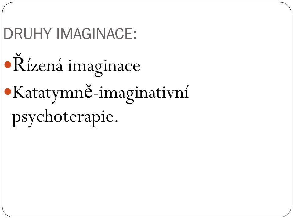 DRUHY IMAGINACE: Ř ízená imaginace Katatymn ě -imaginativní psychoterapie.