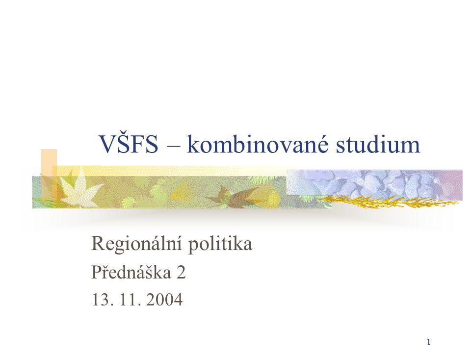 1 VŠFS – kombinované studium Regionální politika Přednáška 2 13. 11. 2004