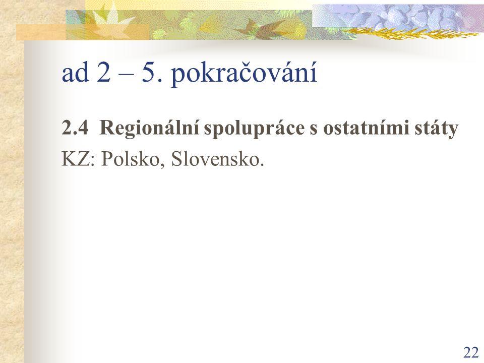 22 ad 2 – 5. pokračování 2.4 Regionální spolupráce s ostatními státy KZ: Polsko, Slovensko.