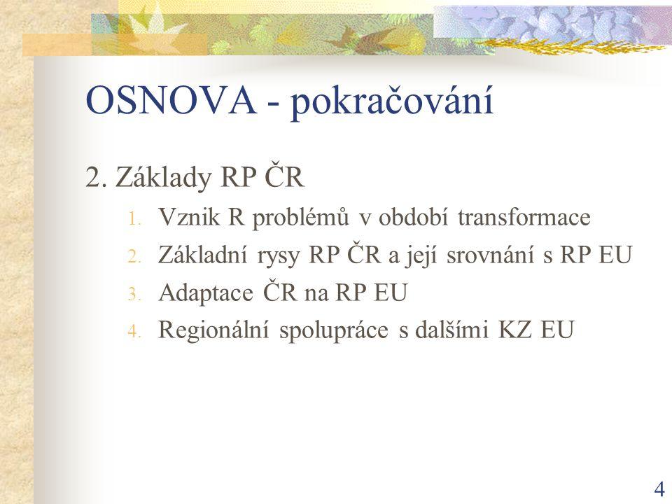 4 OSNOVA - pokračování 2. Základy RP ČR 1. Vznik R problémů v období transformace 2.