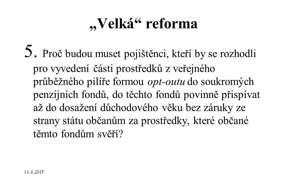 """""""Velká"""" reforma 5. Proč budou muset pojištěnci, kteří by se rozhodli pro vyvedení části prostředků z veřejného průběžného pilíře formou opt-outu do so"""
