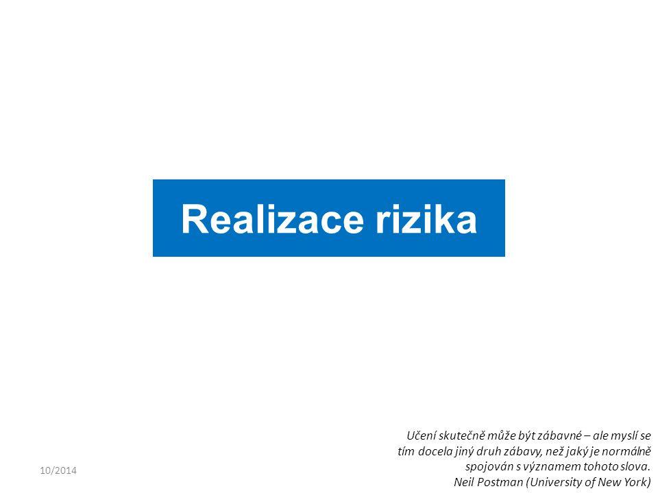 10/2014 Realizace rizika Učení skutečně může být zábavné – ale myslí se tím docela jiný druh zábavy, než jaký je normálně spojován s významem tohoto s