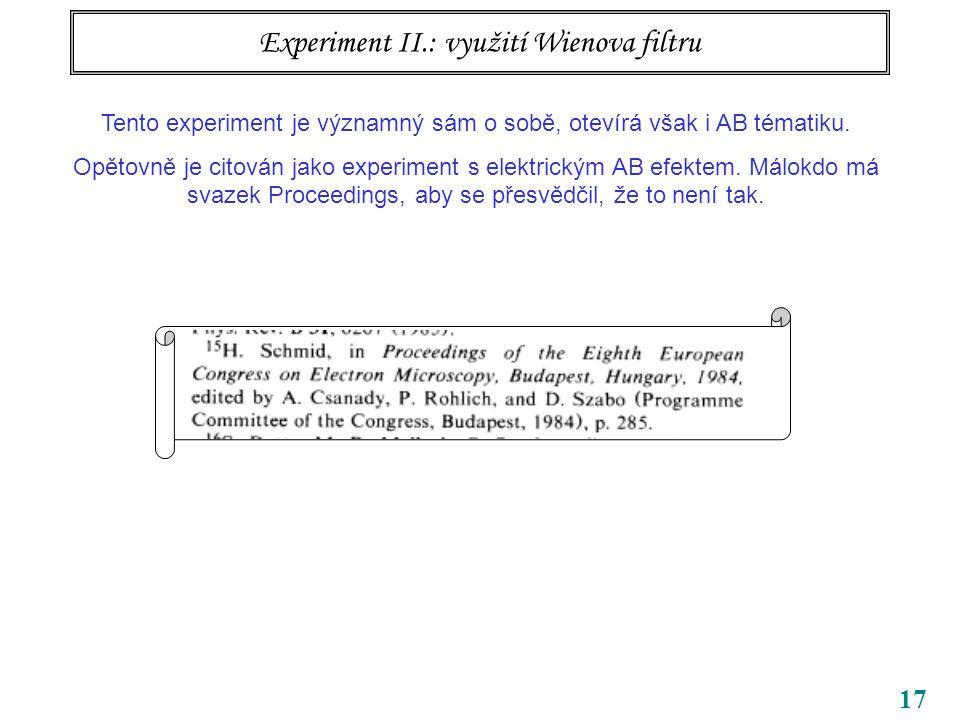 17 Experiment II.: využití Wienova filtru Tento experiment je významný sám o sobě, otevírá však i AB tématiku.