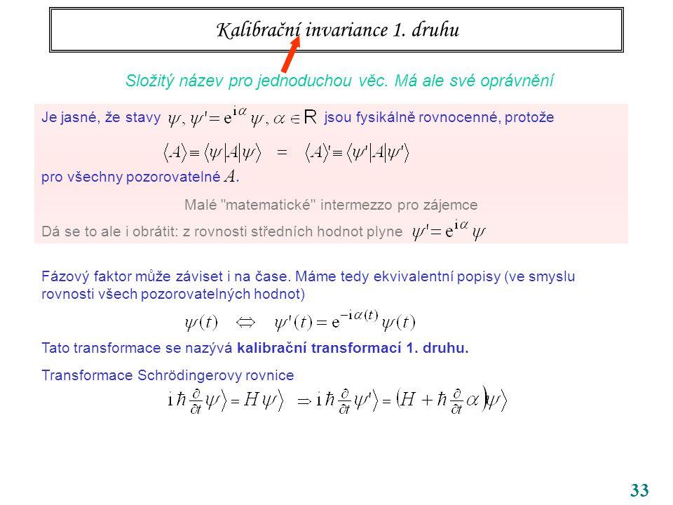 33 Kalibrační invariance 1. druhu Složitý název pro jednoduchou věc. Má ale své oprávnění Je jasné, že stavy jsou fysikálně rovnocenné, protože pro vš