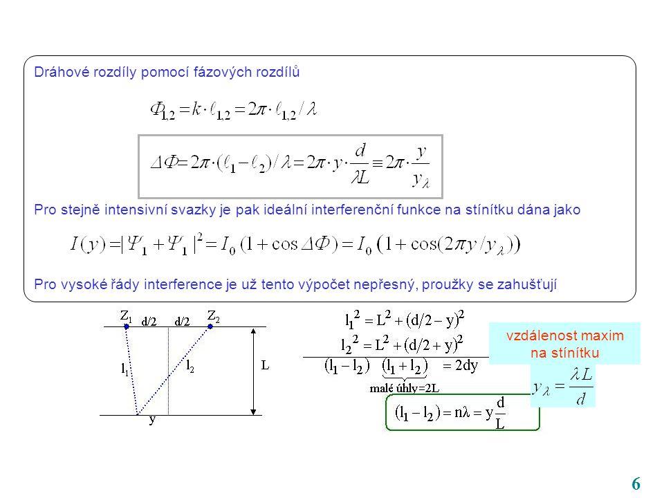 6 vzdálenost maxim na stínítku Dráhové rozdíly pomocí fázových rozdílů Pro stejně intensivní svazky je pak ideální interferenční funkce na stínítku dána jako Pro vysoké řády interference je už tento výpočet nepřesný, proužky se zahušťují