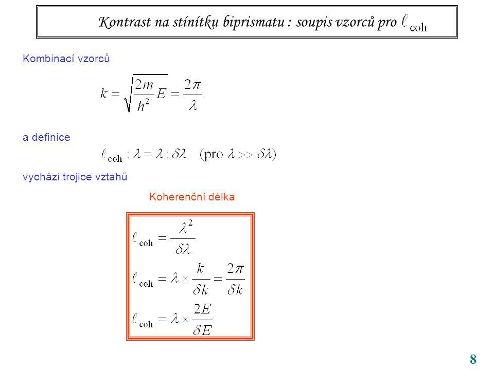 8 Kontrast na stínítku biprismatu : soupis vzorců pro Kombinací vzorců a definice vychází trojice vztahů Koherenční délka