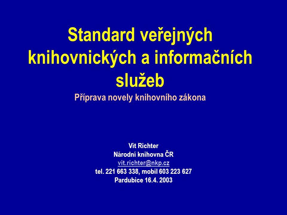 Standard veřejných knihovnických a informačních služeb Příprava novely knihovního zákona Vít Richter Národní knihovna ČR vit.richter@nkp.cz tel.