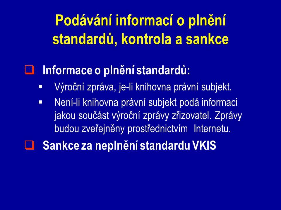Podávání informací o plnění standardů, kontrola a sankce  Informace o plnění standardů:  Výroční zpráva, je-li knihovna právní subjekt.  Není-li kn