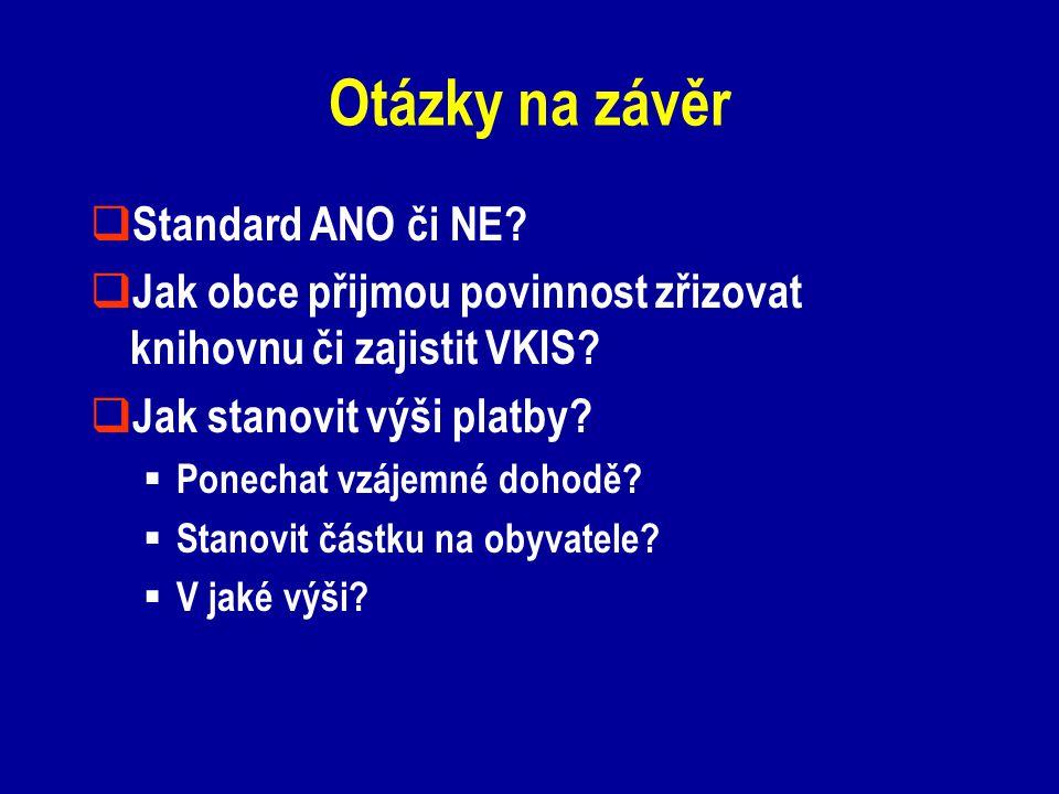 Otázky na závěr  Standard ANO či NE?  Jak obce přijmou povinnost zřizovat knihovnu či zajistit VKIS?  Jak stanovit výši platby?  Ponechat vzájemné