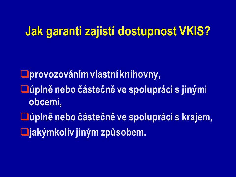 Jak garanti zajistí dostupnost VKIS?  provozováním vlastní knihovny,  úplně nebo částečně ve spolupráci s jinými obcemi,  úplně nebo částečně ve sp