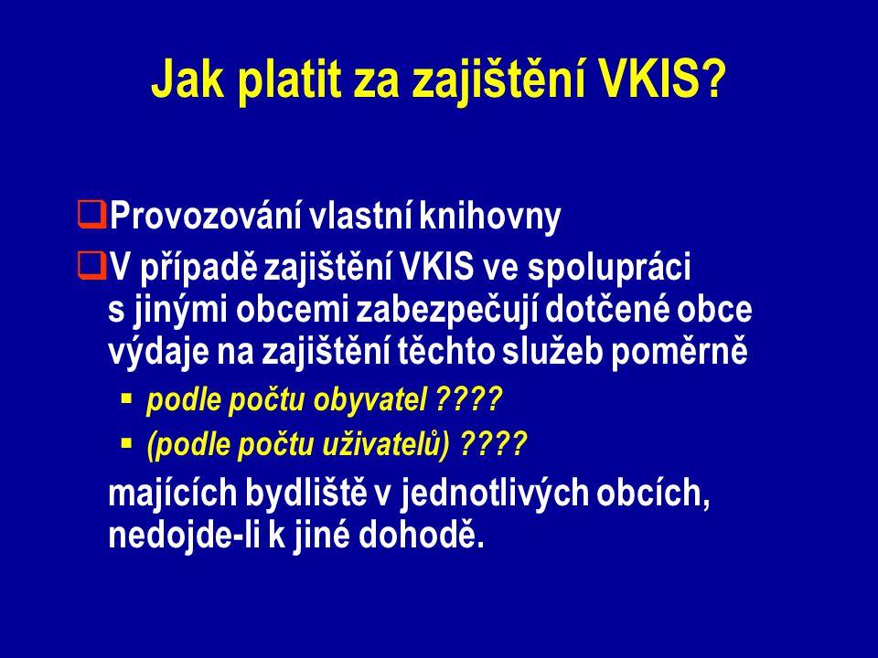 Jak platit za zajištění VKIS?  Provozování vlastní knihovny  V případě zajištění VKIS ve spolupráci s jinými obcemi zabezpečují dotčené obce výdaje