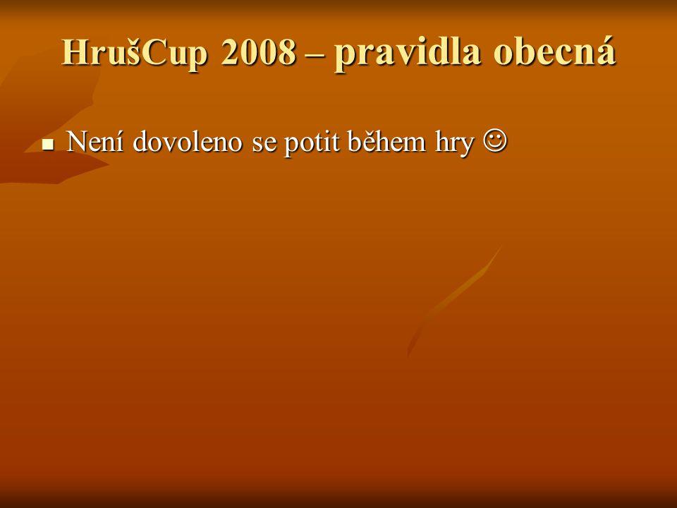 HrušCup 2008 – pravidla obecná Není dovoleno se potit během hry Není dovoleno se potit během hry