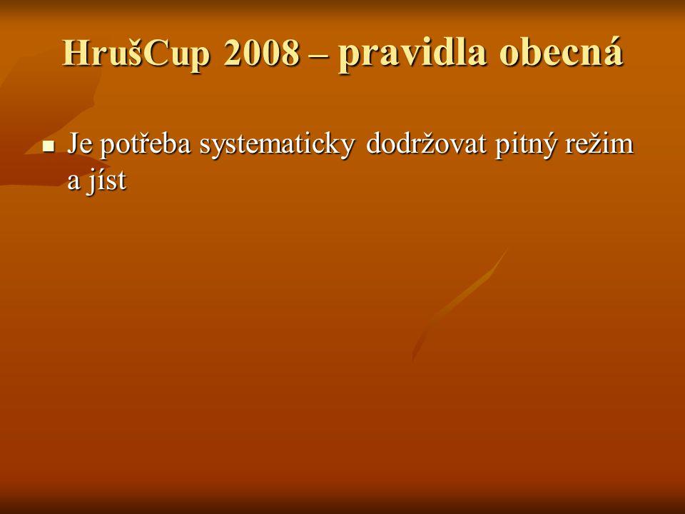 HrušCup 2008 – pravidla obecná Je potřeba systematicky dodržovat pitný režim a jíst Je potřeba systematicky dodržovat pitný režim a jíst