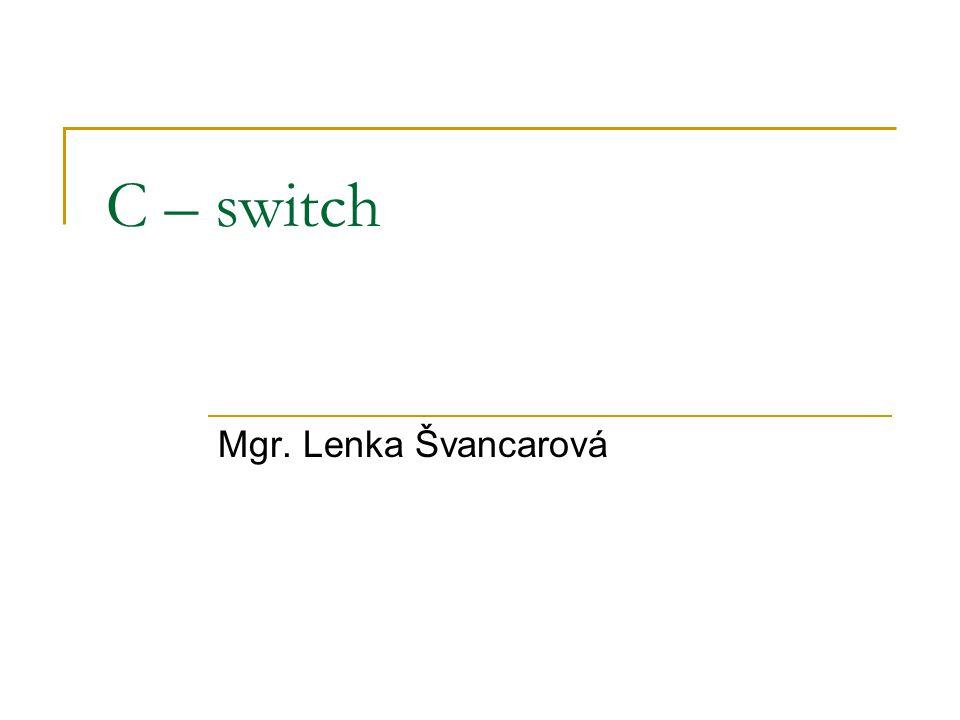 C – switch Mgr. Lenka Švancarová