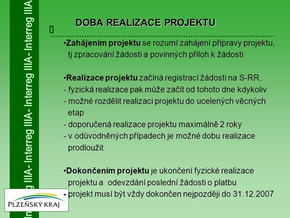  Zahájením projektu se rozumí zahájení přípravy projektu, tj zpracování žádosti a povinných příloh k žádosti Realizace projektu začíná registrací žádosti na S-RR, - fyzická realizace pak může začít od tohoto dne kdykoliv - možné rozdělit realizaci projektu do ucelených věcných etap - doporučená realizace projektu maximálně 2 roky - v odůvodněných případech je možné dobu realizace prodloužit Dokončením projektu je ukončení fyzické realizace projektu a odevzdání poslední žádosti o platbu - projekt musí být vždy dokončen nejpozději do 31.12.2007 DOBA REALIZACE PROJEKTU