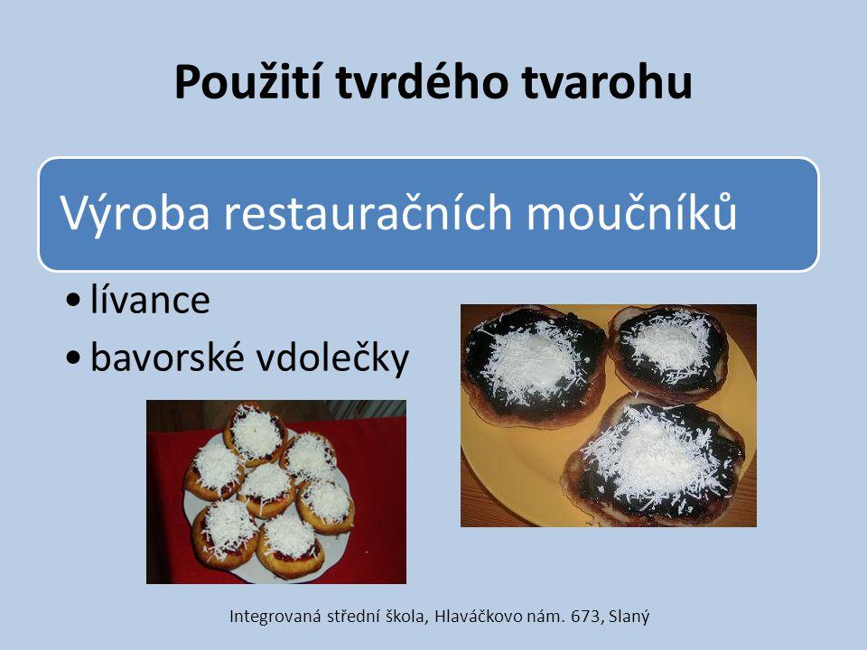 Použití tvrdého tvarohu Výroba restauračních moučníků lívance bavorské vdolečky Integrovaná střední škola, Hlaváčkovo nám. 673, Slaný