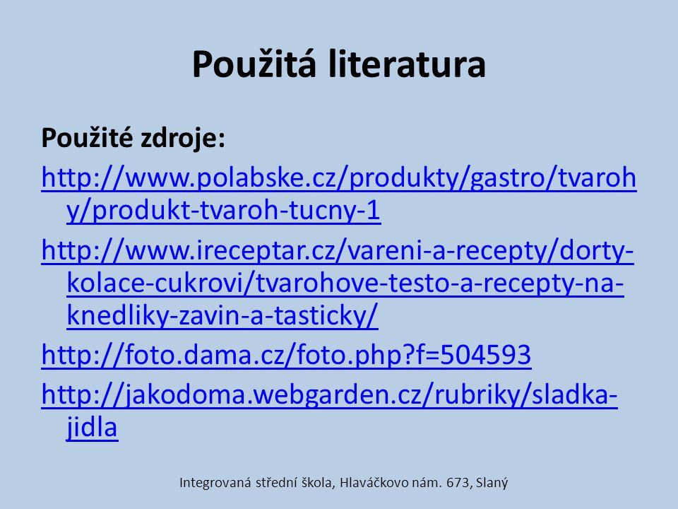 Použitá literatura Použité zdroje: http://www.polabske.cz/produkty/gastro/tvaroh y/produkt-tvaroh-tucny-1 http://www.ireceptar.cz/vareni-a-recepty/dor