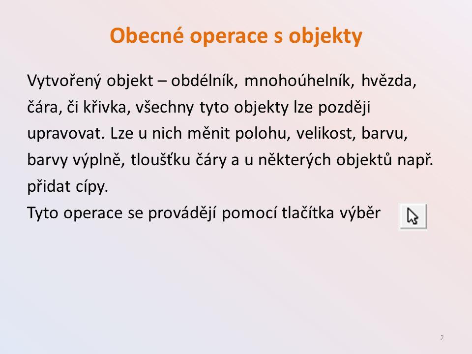 Obecné operace s objekty Vytvořený objekt – obdélník, mnohoúhelník, hvězda, čára, či křivka, všechny tyto objekty lze později upravovat.