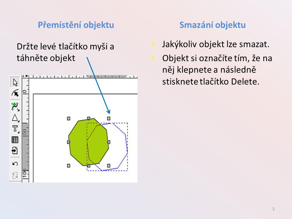 Přemístění objektuSmazání objektu Jakýkoliv objekt lze smazat.