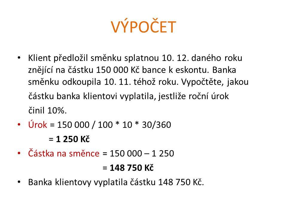 VÝPOČET Klient předložil směnku splatnou 10. 12.