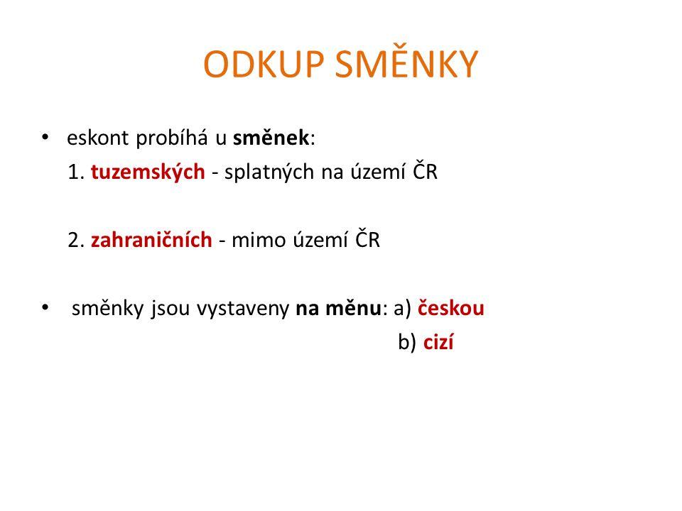 ODKUP SMĚNKY eskont probíhá u směnek: 1. tuzemských - splatných na území ČR 2.