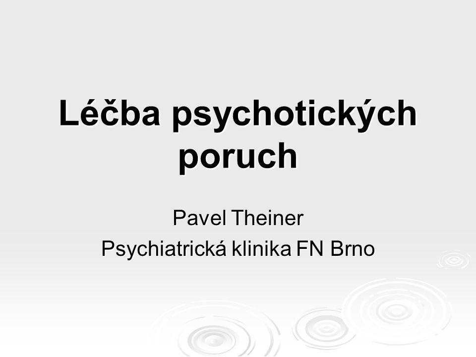 Léčba psychotických poruch Pavel Theiner Psychiatrická klinika FN Brno