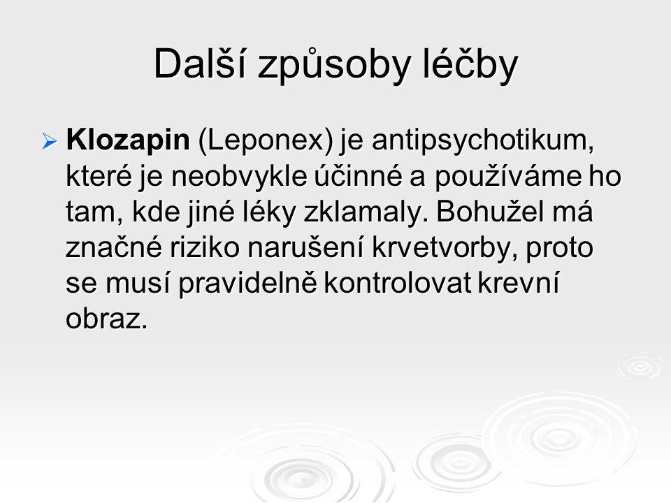 Další způsoby léčby  Klozapin (Leponex) je antipsychotikum, které je neobvykle účinné a používáme ho tam, kde jiné léky zklamaly.