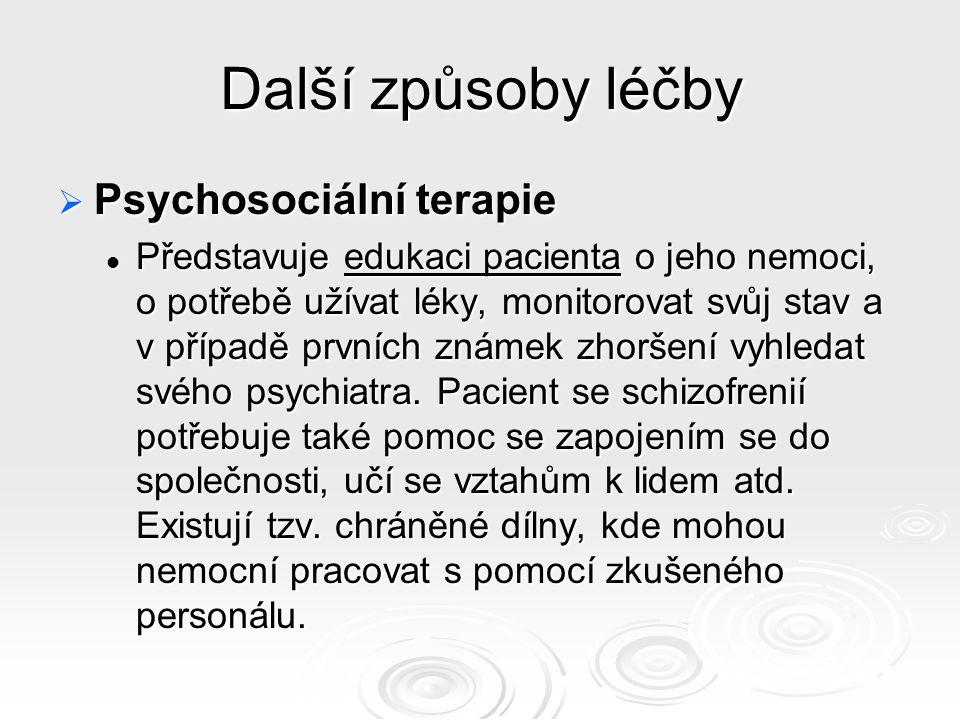 Další způsoby léčby  Psychosociální terapie Představuje edukaci pacienta o jeho nemoci, o potřebě užívat léky, monitorovat svůj stav a v případě prvních známek zhoršení vyhledat svého psychiatra.